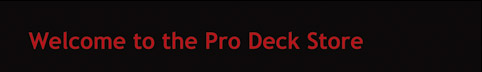 Welcome to the Pro Deck Store